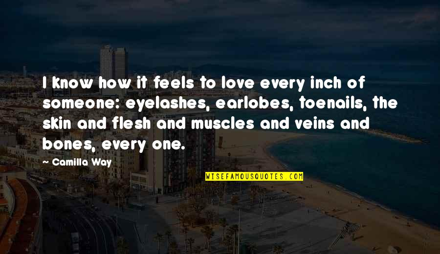Muscles Quotes By Camilla Way: I know how it feels to love every