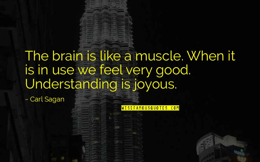 Muscles Quotes By Carl Sagan: The brain is like a muscle. When it