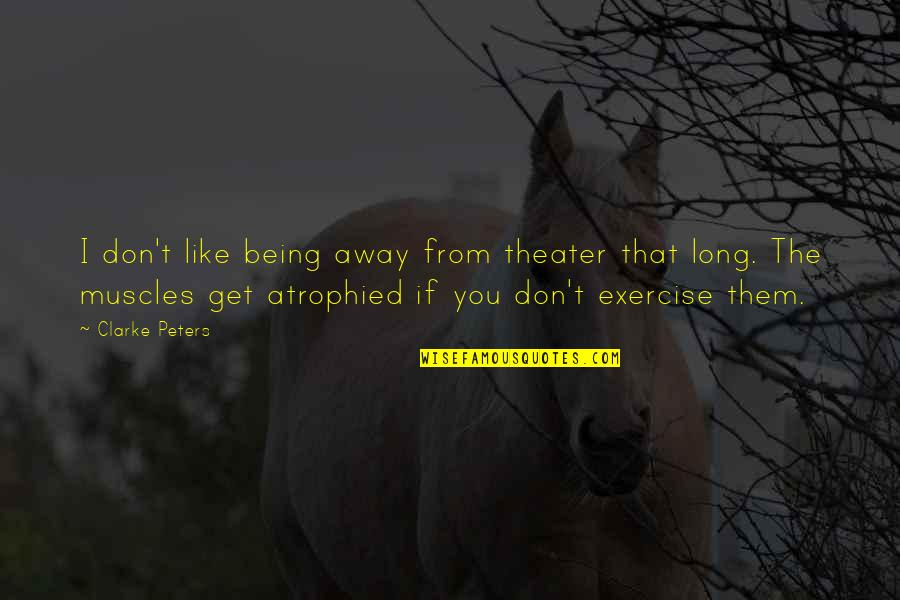 Muscles Quotes By Clarke Peters: I don't like being away from theater that