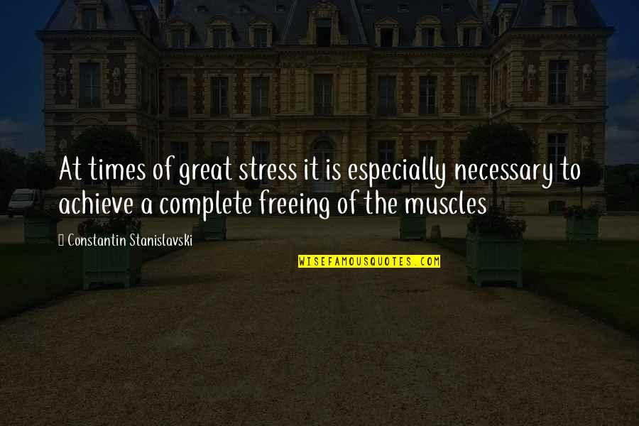 Muscles Quotes By Constantin Stanislavski: At times of great stress it is especially