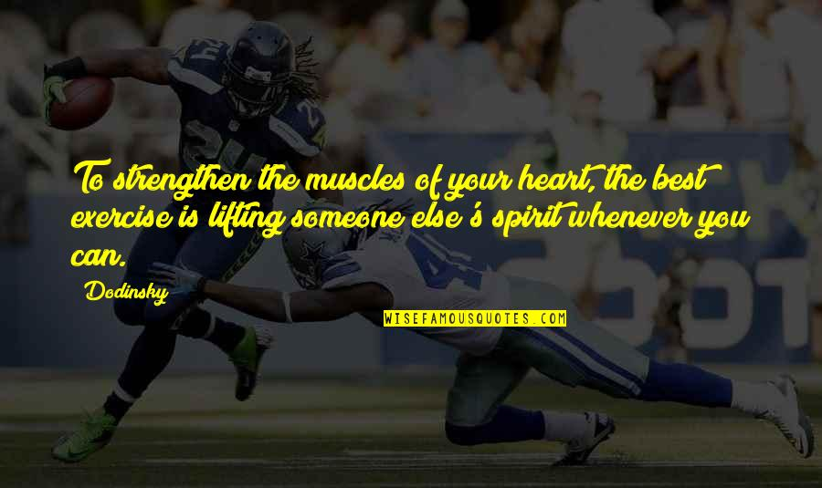 Muscles Quotes By Dodinsky: To strengthen the muscles of your heart, the