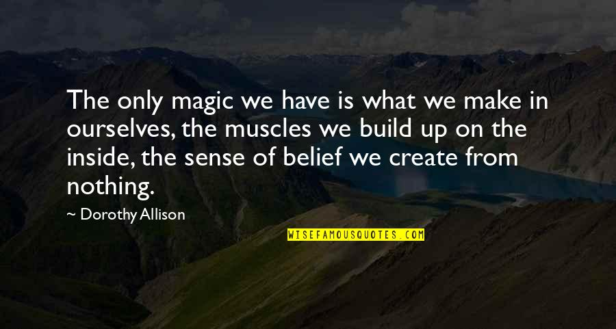 Muscles Quotes By Dorothy Allison: The only magic we have is what we