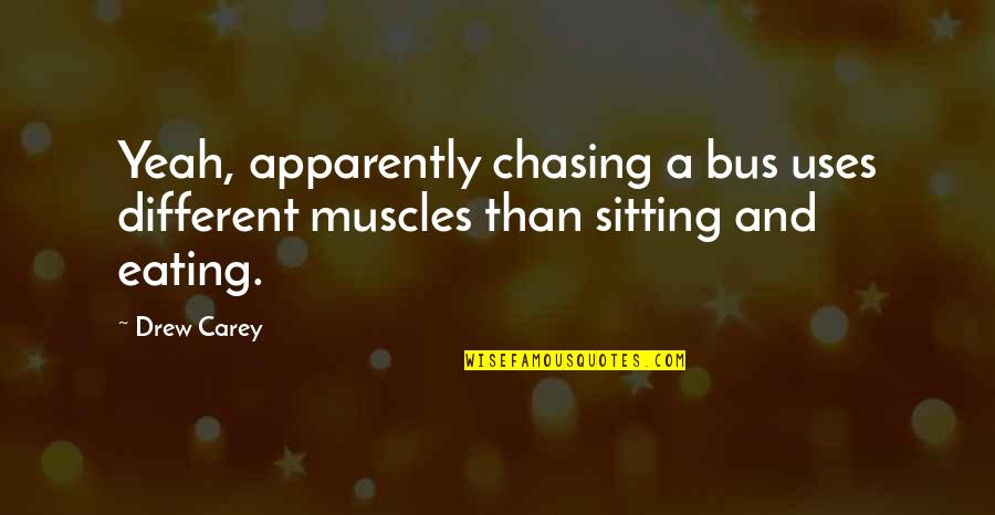 Muscles Quotes By Drew Carey: Yeah, apparently chasing a bus uses different muscles
