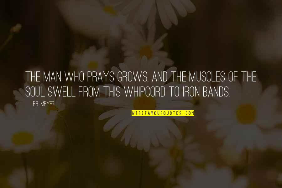 Muscles Quotes By F.B. Meyer: The man who prays grows, and the muscles