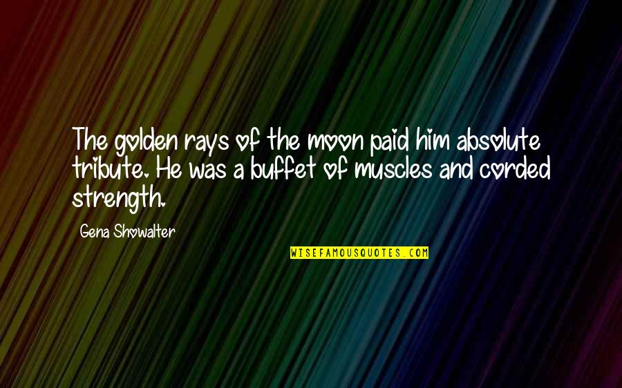 Muscles Quotes By Gena Showalter: The golden rays of the moon paid him
