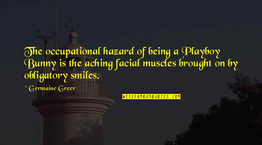 Muscles Quotes By Germaine Greer: The occupational hazard of being a Playboy Bunny