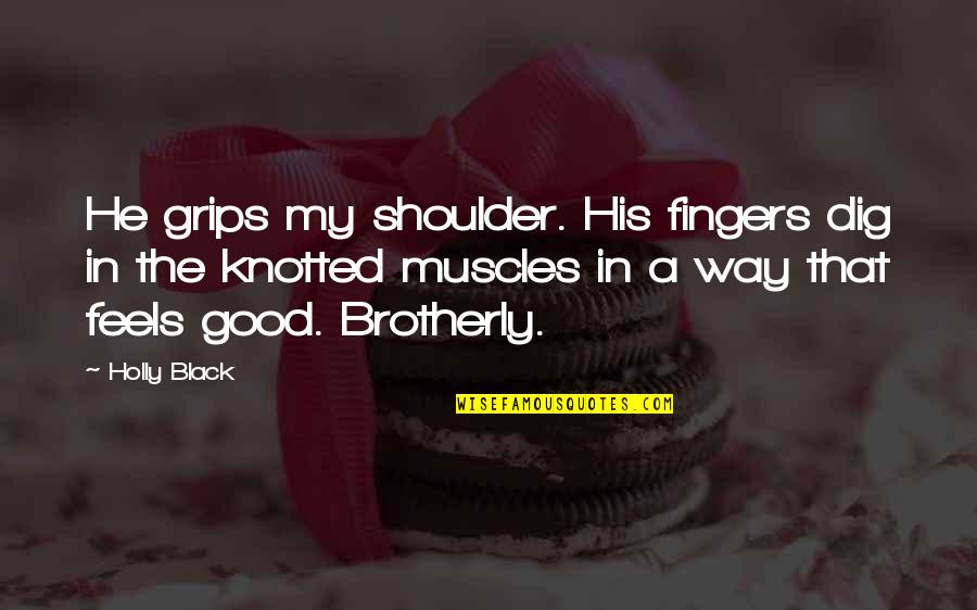 Muscles Quotes By Holly Black: He grips my shoulder. His fingers dig in