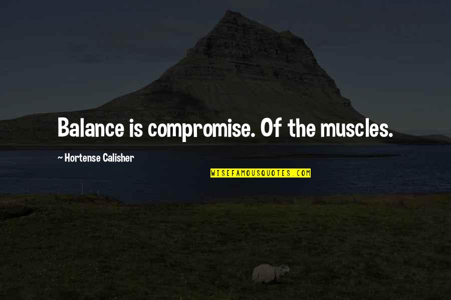 Muscles Quotes By Hortense Calisher: Balance is compromise. Of the muscles.