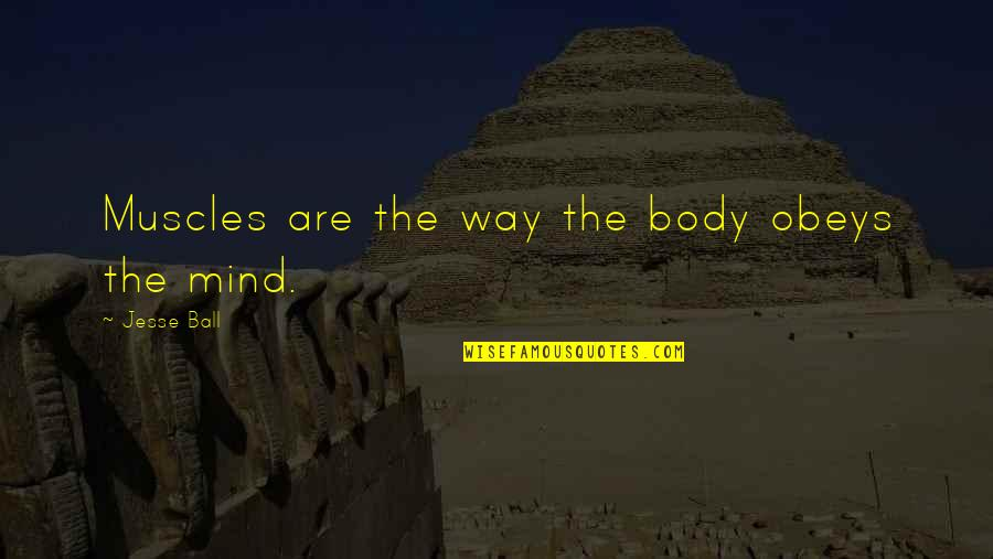 Muscles Quotes By Jesse Ball: Muscles are the way the body obeys the