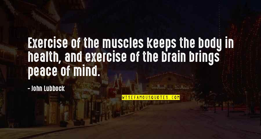 Muscles Quotes By John Lubbock: Exercise of the muscles keeps the body in