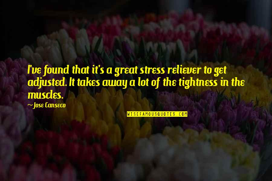 Muscles Quotes By Jose Canseco: I've found that it's a great stress reliever