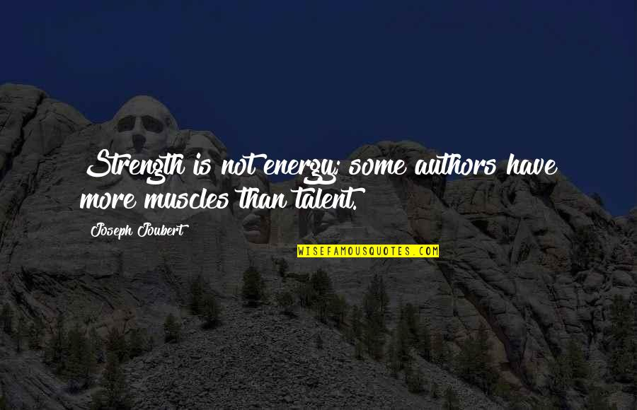 Muscles Quotes By Joseph Joubert: Strength is not energy; some authors have more
