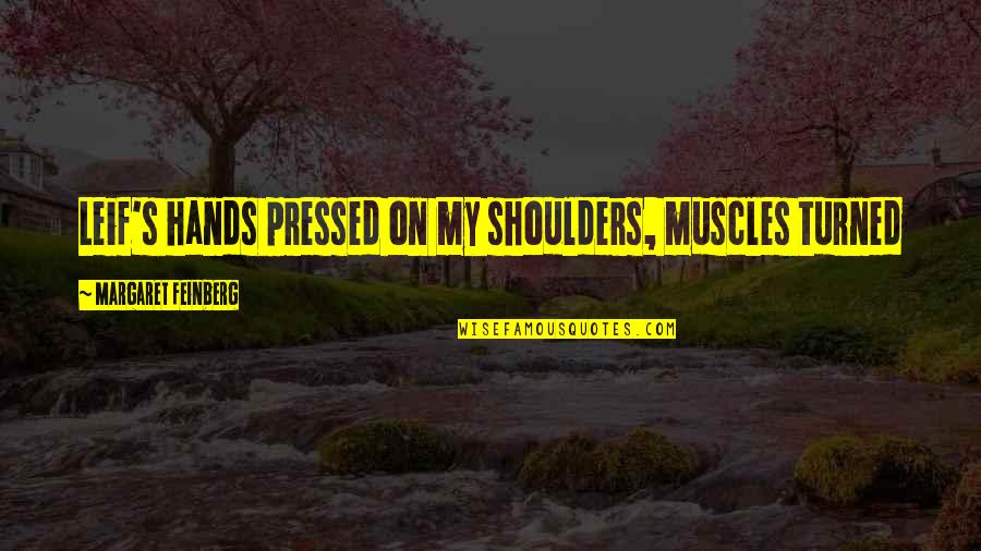 Muscles Quotes By Margaret Feinberg: Leif's hands pressed on my shoulders, muscles turned