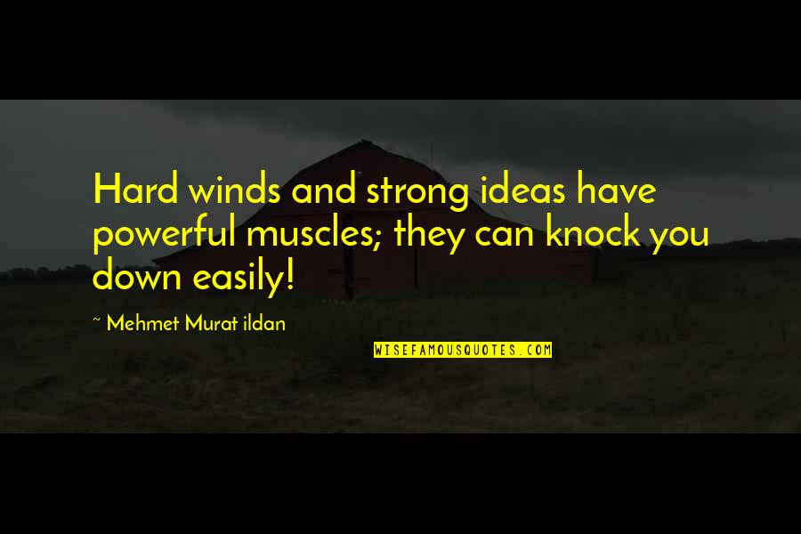 Muscles Quotes By Mehmet Murat Ildan: Hard winds and strong ideas have powerful muscles;