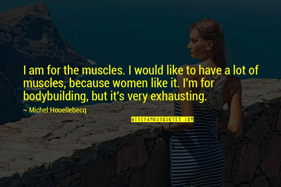 Muscles Quotes By Michel Houellebecq: I am for the muscles. I would like