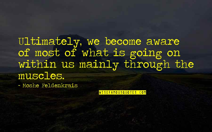 Muscles Quotes By Moshe Feldenkrais: Ultimately, we become aware of most of what