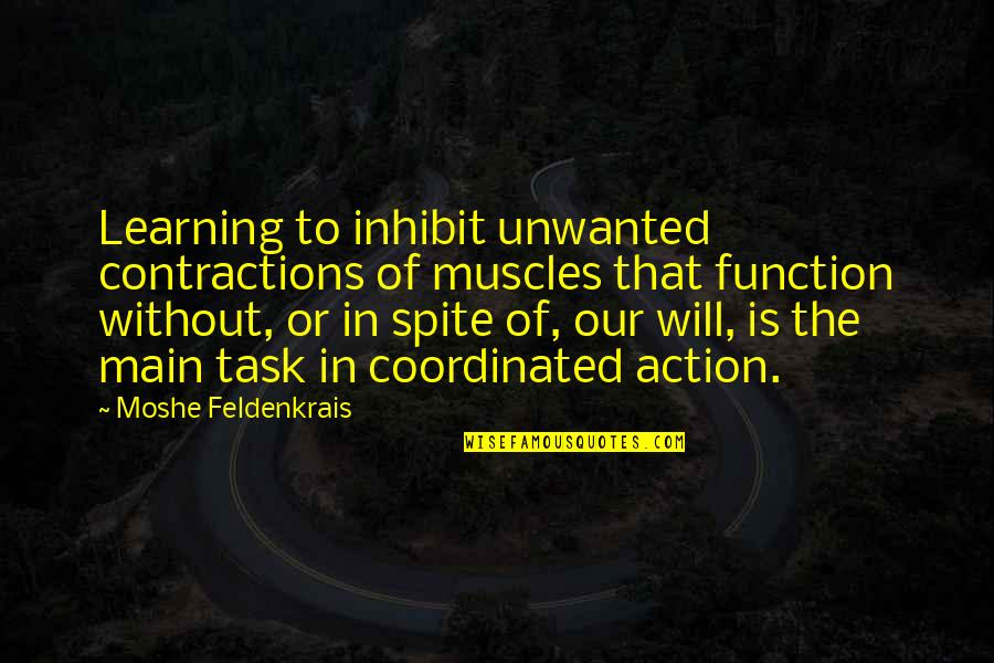 Muscles Quotes By Moshe Feldenkrais: Learning to inhibit unwanted contractions of muscles that