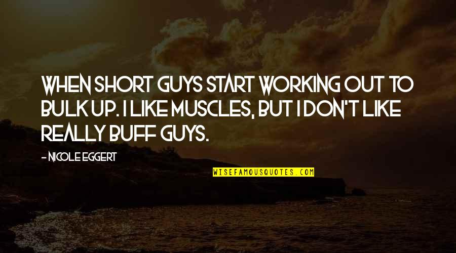 Muscles Quotes By Nicole Eggert: When short guys start working out to bulk