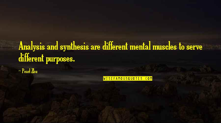Muscles Quotes By Pearl Zhu: Analysis and synthesis are different mental muscles to