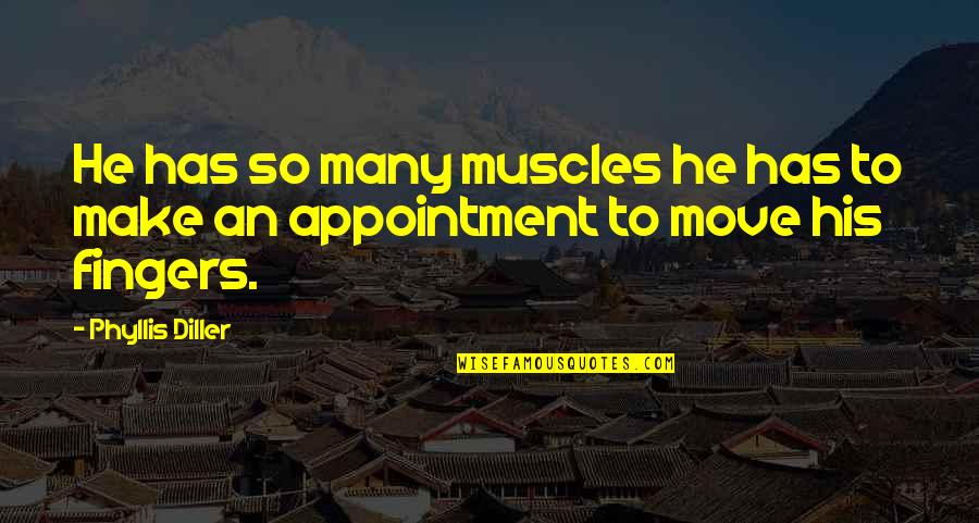 Muscles Quotes By Phyllis Diller: He has so many muscles he has to