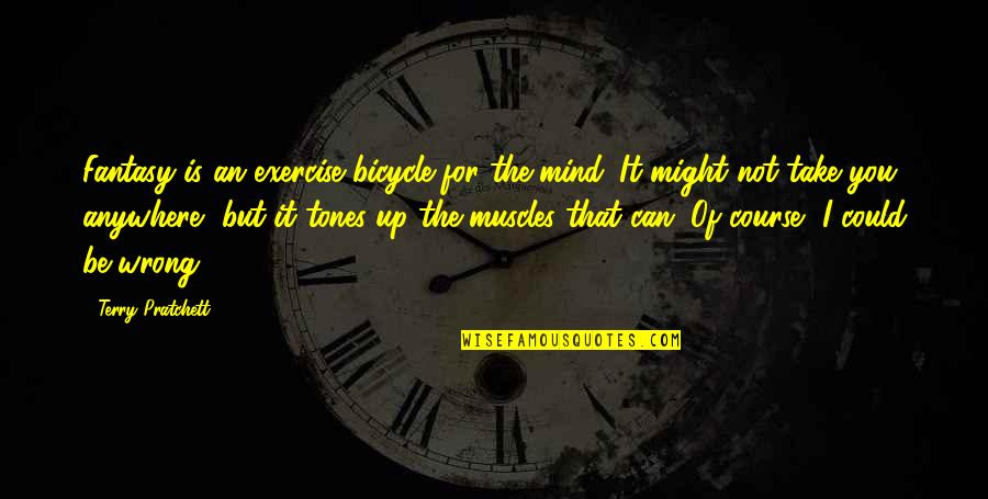 Muscles Quotes By Terry Pratchett: Fantasy is an exercise bicycle for the mind.