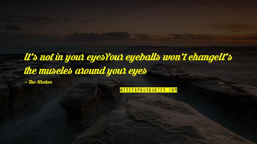 Muscles Quotes By The Strokes: It's not in your eyesYour eyeballs won't changeIt's
