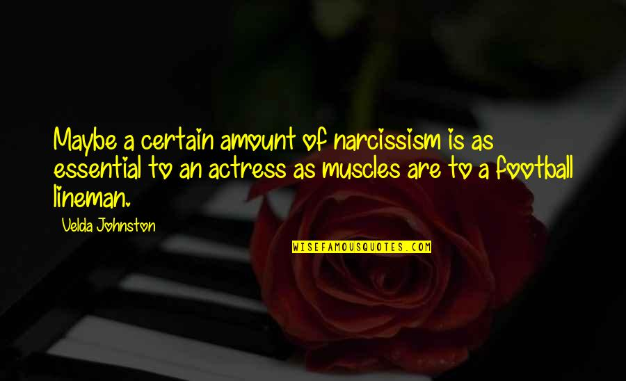 Muscles Quotes By Velda Johnston: Maybe a certain amount of narcissism is as