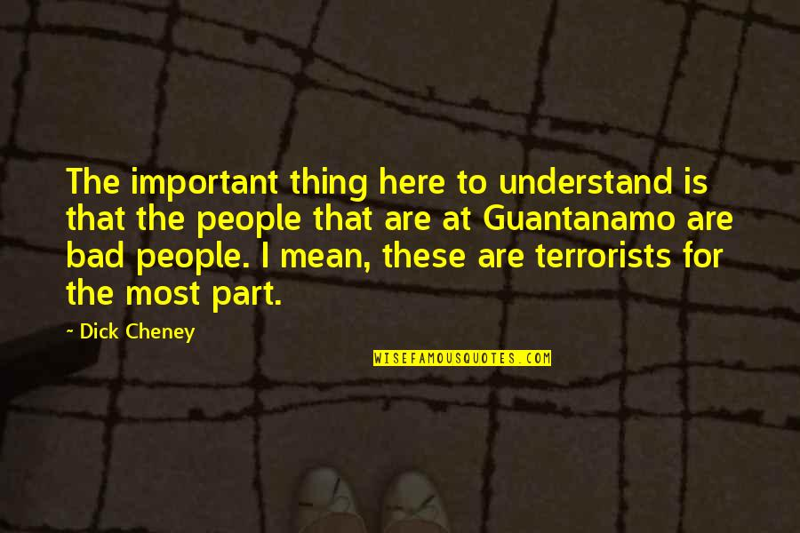 Muscular Endurance Quotes By Dick Cheney: The important thing here to understand is that