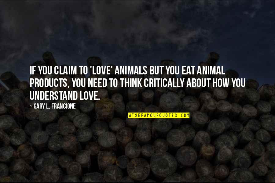Muscular Endurance Quotes By Gary L. Francione: If you claim to 'love' animals but you