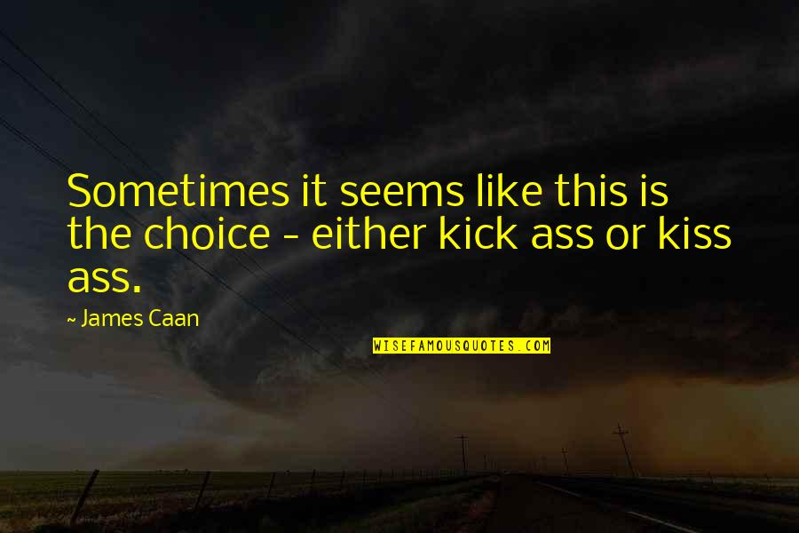 Muscular Endurance Quotes By James Caan: Sometimes it seems like this is the choice