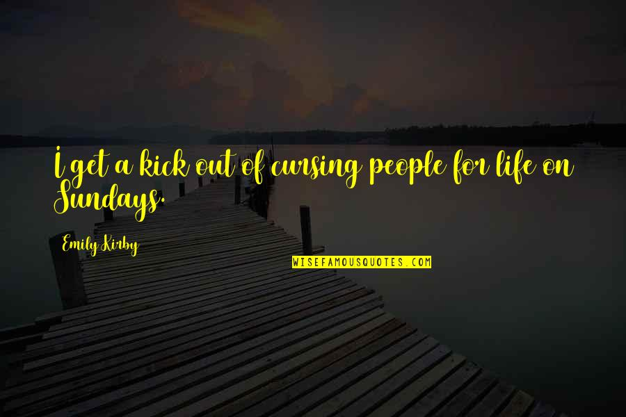 Muse Funny Quotes By Emily Kirby: I get a kick out of cursing people