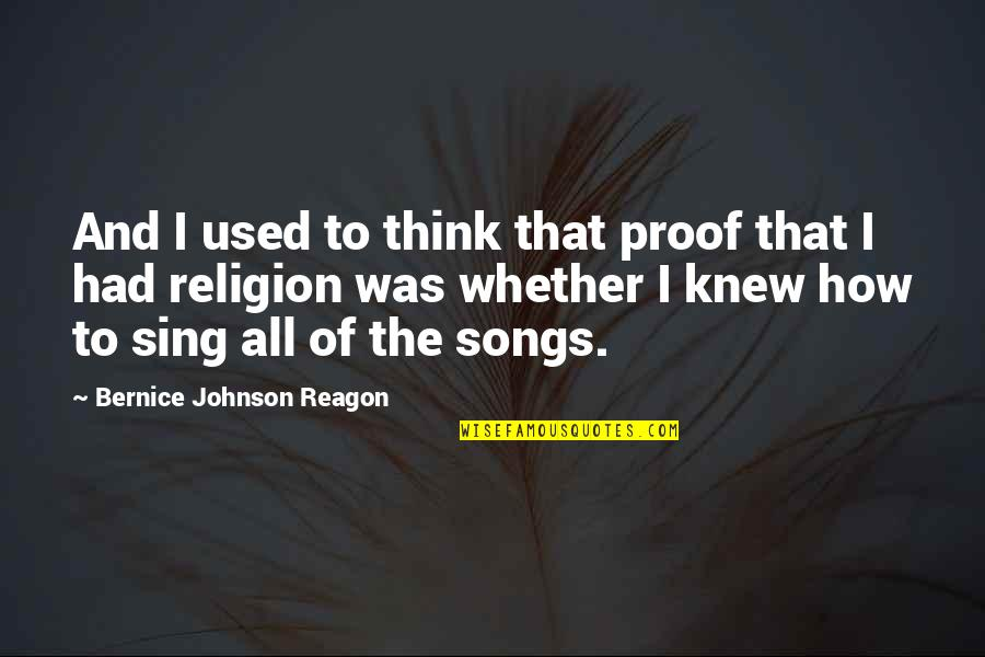 Museumlike Quotes By Bernice Johnson Reagon: And I used to think that proof that