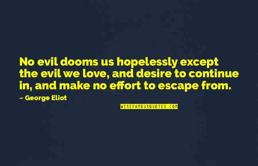 Museumlike Quotes By George Eliot: No evil dooms us hopelessly except the evil