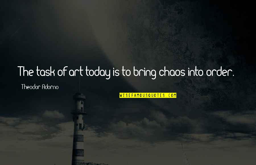 Museumlike Quotes By Theodor Adorno: The task of art today is to bring