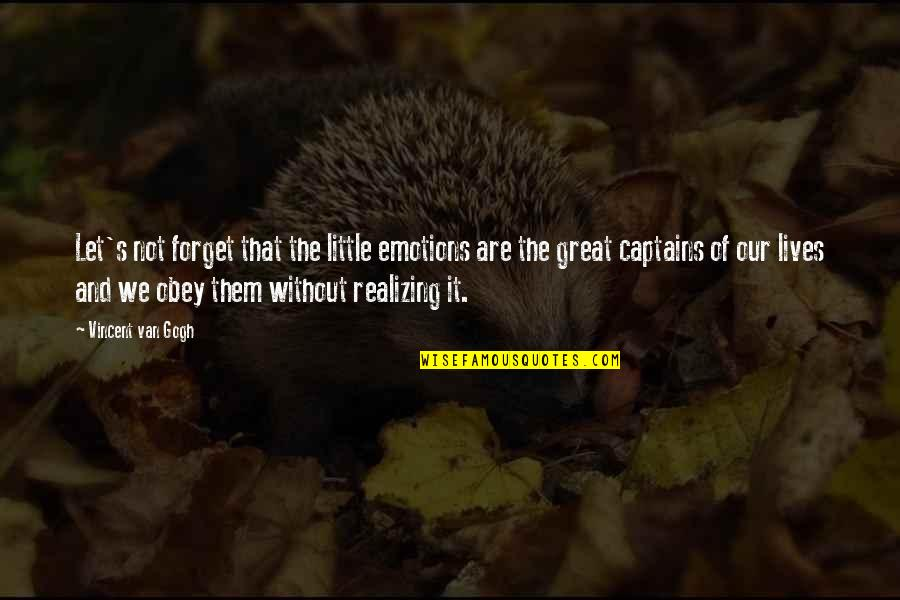 Museumlike Quotes By Vincent Van Gogh: Let's not forget that the little emotions are