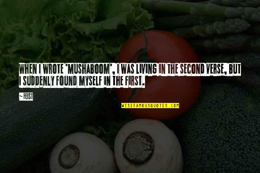 Mushaboom Quotes By Feist: When I wrote 'Mushaboom', I was living in