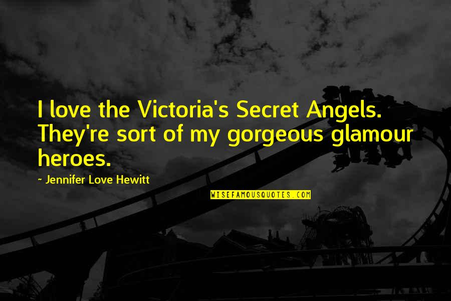 Mushaboom Quotes By Jennifer Love Hewitt: I love the Victoria's Secret Angels. They're sort