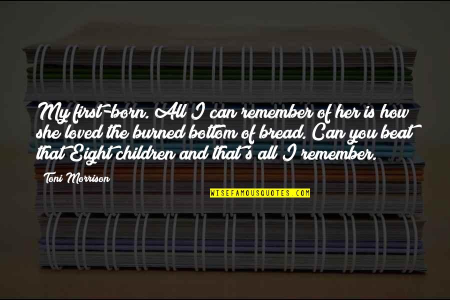 Mushaboom Quotes By Toni Morrison: My first-born. All I can remember of her