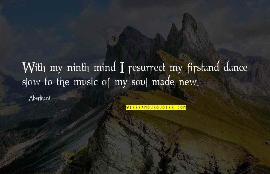 Music And Dance Quotes By Aberjhani: With my ninth mind I resurrect my firstand