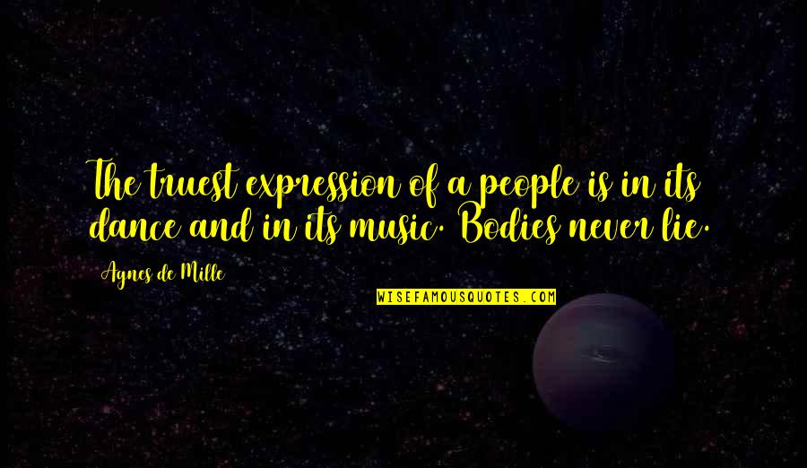 Music And Dance Quotes By Agnes De Mille: The truest expression of a people is in