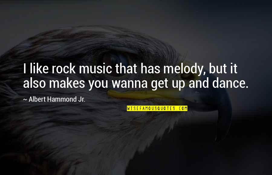 Music And Dance Quotes By Albert Hammond Jr.: I like rock music that has melody, but