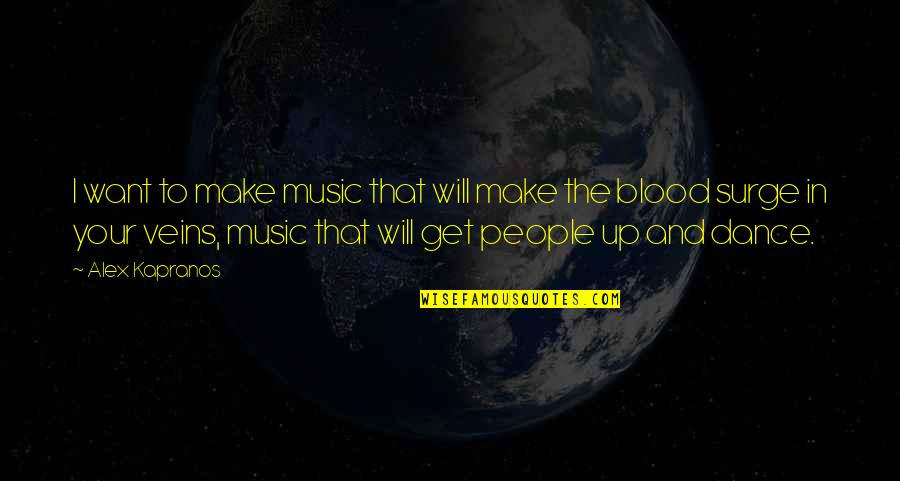 Music And Dance Quotes By Alex Kapranos: I want to make music that will make