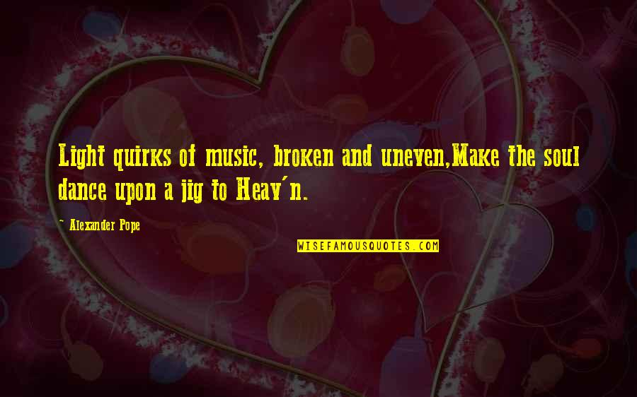 Music And Dance Quotes By Alexander Pope: Light quirks of music, broken and uneven,Make the