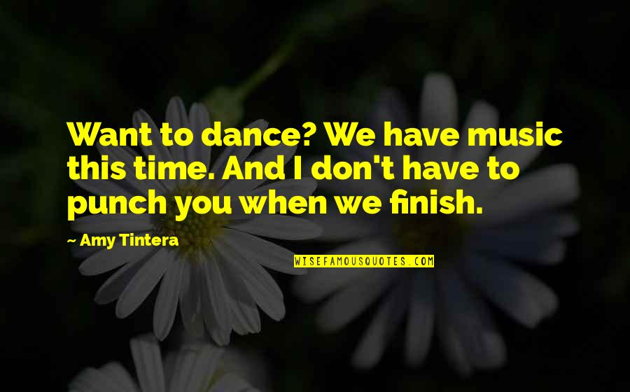 Music And Dance Quotes By Amy Tintera: Want to dance? We have music this time.