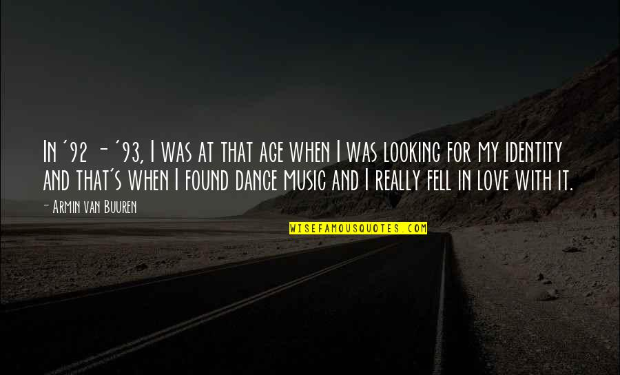 Music And Dance Quotes By Armin Van Buuren: In '92 - '93, I was at that