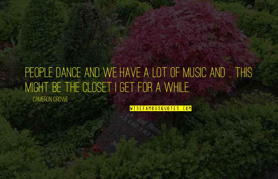 Music And Dance Quotes By Cameron Crowe: People dance and we have a lot of