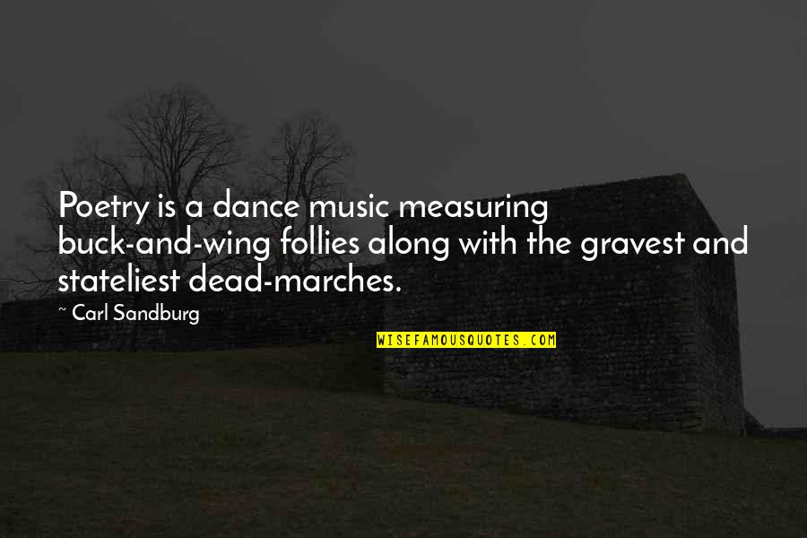 Music And Dance Quotes By Carl Sandburg: Poetry is a dance music measuring buck-and-wing follies