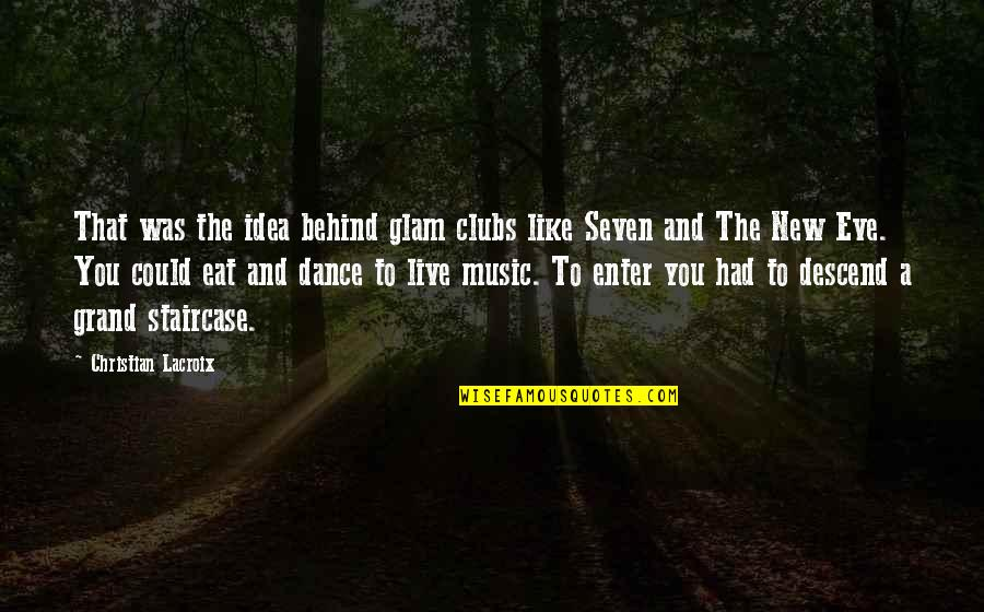 Music And Dance Quotes By Christian Lacroix: That was the idea behind glam clubs like