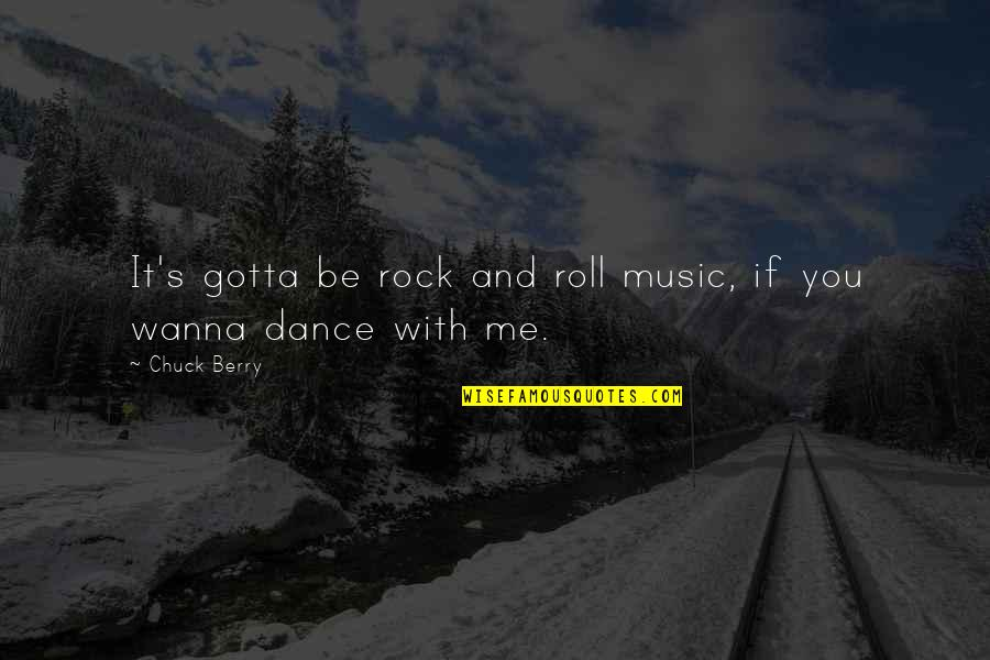 Music And Dance Quotes By Chuck Berry: It's gotta be rock and roll music, if