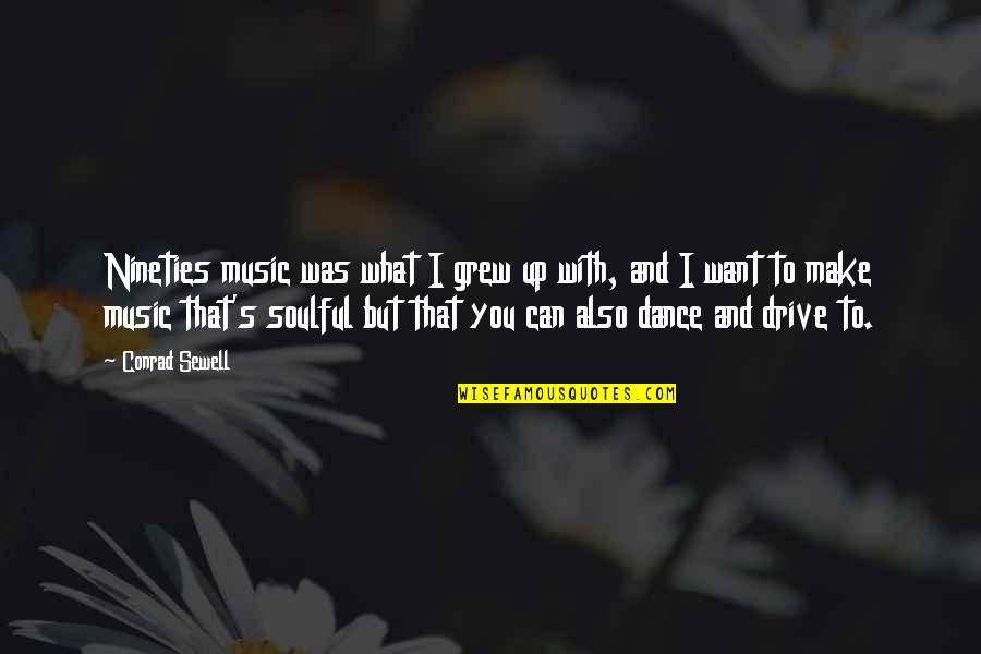 Music And Dance Quotes By Conrad Sewell: Nineties music was what I grew up with,